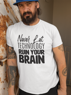 "Tricou ""Never let technology ruin your brain"""