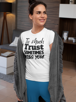 "Tricou ""Too much trust..."