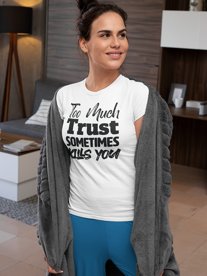 "Tricou ""Too much trust sometimes kills you"""